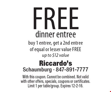 Free dinner entree. Buy 1 entree, get a 2nd entree of equal or lesser value free. Up to $12 value. With this coupon. Cannot be combined. Not valid with other offers, specials, coupons or certificates. Limit 1 per table/group. Expires 12-2-16.
