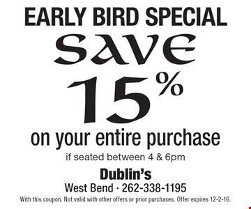 Early Bird Special save 15% on your entire purchase if seated between 4 & 6pm. With this coupon. Not valid with other offers or prior purchases. Offer expires 12-2-16.