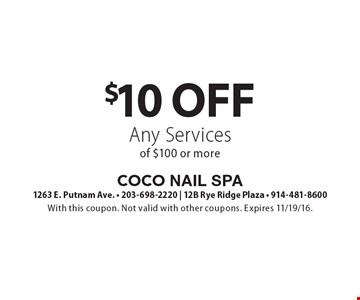 $10 Off Any Services of $100 or more. With this coupon. Not valid with other coupons. Expires 11/19/16.