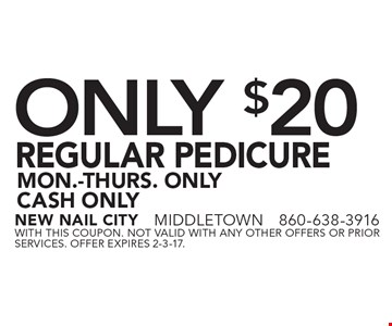 Only $20 Regular Pedicure. Mon.-Thurs. Only Cash Only. With this coupon. Not valid with any other offers or prior services. Offer expires 2-3-17.