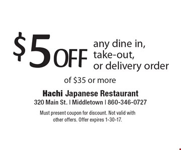 $5OFF any dine in, take-out, or delivery order of $35 or more. Must present coupon for discount. Not valid with other offers. Offer expires 1-30-17.