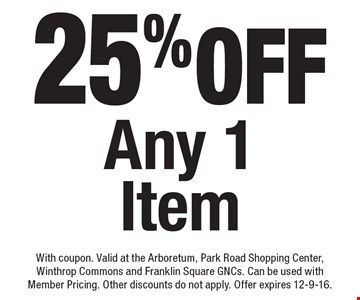 25% off Any 1 Item. With coupon. Valid at the Arboretum, Park Road Shopping Center, Winthrop Commons and Franklin Square GNCs. Can be used with Member Pricing. Other discounts do not apply. Offer expires 12-9-16.