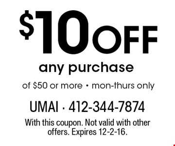 $10 Off any purchase of $50 or more - mon-thurs only. With this coupon. Not valid with other offers. Expires 12-2-16.