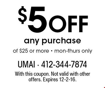 $5 Off any purchase of $25 or more - mon-thurs only. With this coupon. Not valid with other offers. Expires 12-2-16.