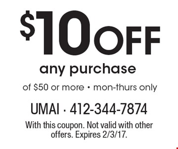 $10 Off any purchase of $50 or more - mon-thurs only. With this coupon. Not valid with other offers. Expires 2/3/17.