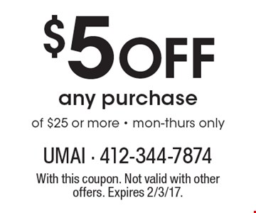 $5 Off any purchase of $25 or more - mon-thurs only. With this coupon. Not valid with other offers. Expires 2/3/17.