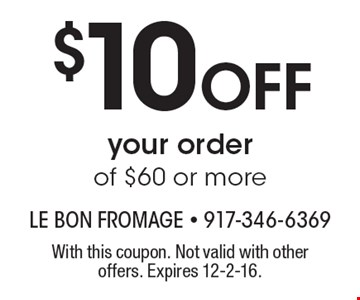 $10 Off your order of $60 or more. With this coupon. Not valid with other offers. Expires 12-2-16.
