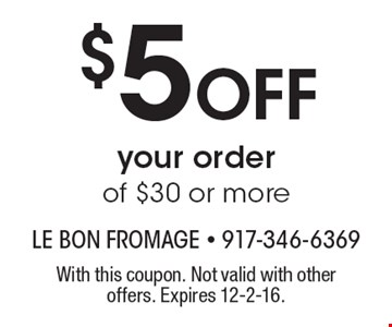 $5 Off your order of $30 or more. With this coupon. Not valid with other offers. Expires 12-2-16.