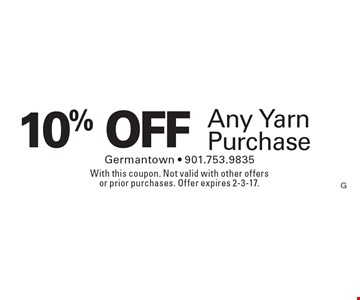 10% OFF Any Yarn Purchase. With this coupon. Not valid with other offers or prior purchases. Offer expires 2-3-17.