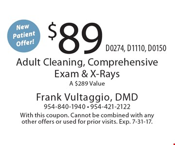 New Patient Offer! $89 Adult Cleaning, Comprehensive Exam & X-Rays. A $289 Value D0274, D1110, D0150. With this coupon. Cannot be combined with any other offers or used for prior visits. Exp. 7-31-17.
