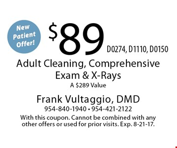 New Patient Offer! $89 Adult Cleaning, Comprehensive Exam & X-Rays. A $289 Value. D0274, D1110, D0150. With this coupon. Cannot be combined with any other offers or used for prior visits. Exp. 8-21-17.