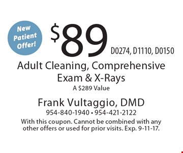 New Patient Offer! $89 Adult Cleaning, Comprehensive Exam & X-Rays A $289 Value D0274, D1110, D0150. With this coupon. Cannot be combined with any other offers or used for prior visits. Exp. 9-11-17.