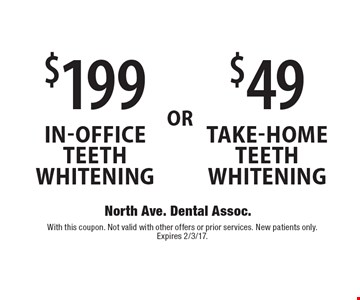 $199 in-office teeth whitening OR $49 take-home teeth whitening. With this coupon. Not valid with other offers or prior services. New patients only. Expires 2/3/17.