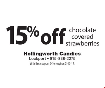 15% off chocolate covered strawberries. With this coupon. Offer expires 3-10-17.