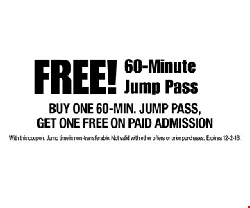 FREE! 60-Minute Jump Pass. BUY ONE 60-MIN. JUMP PASS,GET ONE FREE ON PAID ADMISSION. With this coupon. Jump time is non-transferable. Not valid with other offers or prior purchases. Expires 12-2-16.