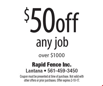 $50 off any job over $1000. Coupon must be presented at time of purchase. Not valid with other offers or prior purchases. Offer expires 2-10-17.