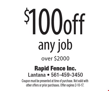 $100 off any job over $2000. Coupon must be presented at time of purchase. Not valid with other offers or prior purchases. Offer expires 2-10-17.