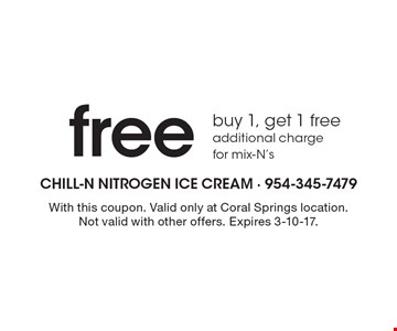 Free buy 1, get 1 free additional charge for mix-N's. With this coupon. Valid only at Coral Springs location. Not valid with other offers. Expires 3-10-17.