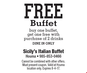 FREE Buffet buy one buffet, get one free with purchase of 2 drinks. DINE IN ONLY. Cannot be combined with other offers. Must present coupon. Valid at Houma location only. Expires 8-4-17.