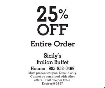 25% off Entire Order. Must present coupon. Dine in only.Cannot be combined with other offers. Limit one per table. Expires 9-29-17.