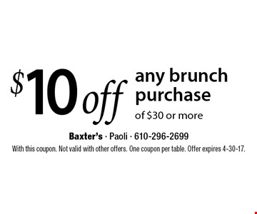 $10 off any brunch purchase of $30 or more. With this coupon. Not valid with other offers. One coupon per table. Offer expires 4-30-17.