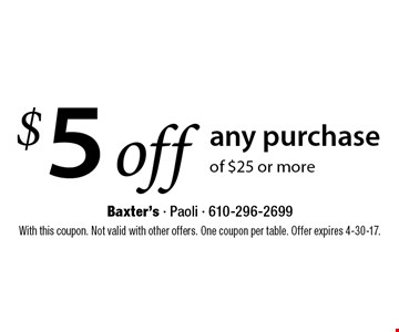 $5 off any purchase of $25 or more. With this coupon. Not valid with other offers. One coupon per table. Offer expires 4-30-17.