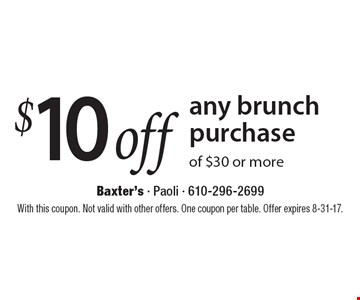$10 off any brunch purchase of $30 or more. With this coupon. Not valid with other offers. One coupon per table. Offer expires 8-31-17.