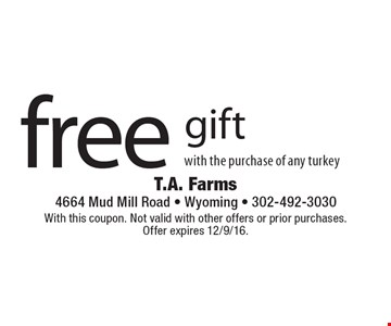 Free gift with the purchase of any turkey. With this coupon. Not valid with other offers or prior purchases. Offer expires 12/9/16.