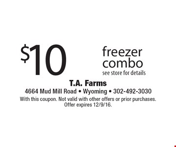 $10 off freezer combo see store for details. With this coupon. Not valid with other offers or prior purchases. Offer expires 12/9/16.
