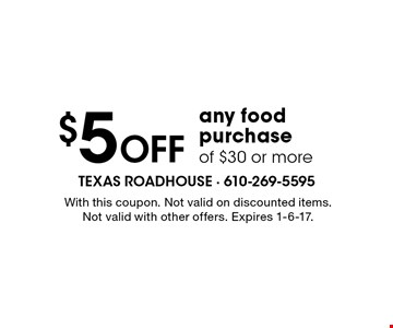 $5 OFF any food purchase of $30 or more. With this coupon. Not valid on discounted items. Not valid with other offers. Expires 1-6-17.