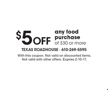 $5 OFF any food purchase of $30 or more. With this coupon. Not valid on discounted items. Not valid with other offers. Expires 2-10-17.
