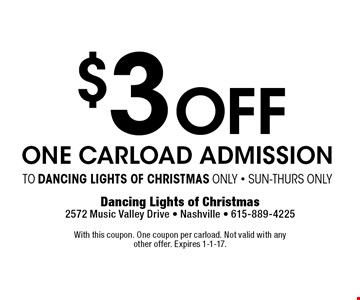 $3 OFF one carload admission to dancing lights of christmas only - Sun-Thurs Only. With this coupon. One coupon per carload. Not valid with any other offer. Expires 1-1-17.