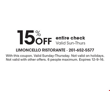 15% OFF entire check. Valid Sun-Thurs. With this coupon. Not valid on holidays. Not valid with other offers. 6 people maximum. Expires 12-9-16.