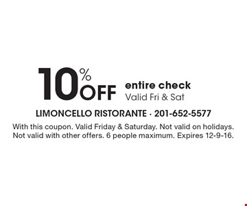 10% OFF entire check. With this coupon. Valid Friday & Saturday. Not valid on holidays. Not valid with other offers. 6 people maximum. Expires 12-9-16.