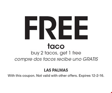 Free taco buy 2 tacos, get 1 free compre dos tacos recibe uno GRATIS. With this coupon. Not valid with other offers. Expires 12-2-16.