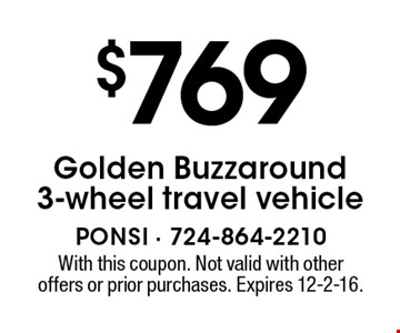 $769 Golden Buzzaround 3-wheel travel vehicle. With this coupon. Not valid with other offers or prior purchases. Expires 12-2-16.