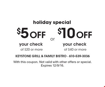 Holiday Special. $5 off your check of $20 or more OR $10 off your check of $40 or more. With this coupon. Not valid with other offers or special. Expires 12/9/16.