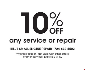 10% off any service or repair. With this coupon. Not valid with other offers or prior services. Expires 2-3-17.