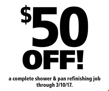 $50OFF! a complete shower & pan refinishing job through 3/10/17.