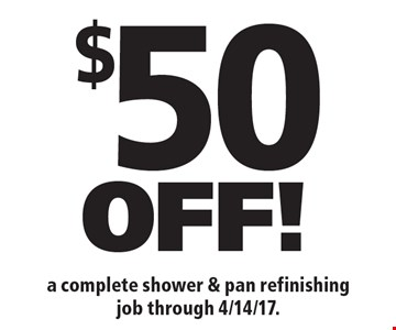 $50OFF! a complete shower & pan refinishing job through 4/14/17.