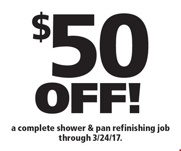 $50 off a complete shower & pan refinishing job through 3/24/17.