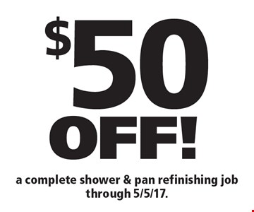 $50OFF! a complete shower & pan refinishing job through 5/5/17..