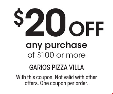 $20 Off any purchase of $100 or more. With this coupon. Not valid with other offers. One coupon per order.