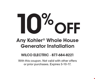 10% OFF Any Kohler Whole House Generator Installation. With this coupon. Not valid with other offers or prior purchases. Expires 3-10-17.
