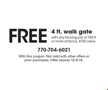 Free 4 ft. walk gate with any fencing job of 150 ft. or more of fence. $100 value. With this coupon. Not valid with other offers or prior purchases. Offer expires 12-9-16.