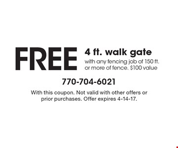 FREE 4 ft. walk gate with any fencing job of 150 ft. or more of fence. $100 value. With this coupon. Not valid with other offers or prior purchases. Offer expires 4-14-17.