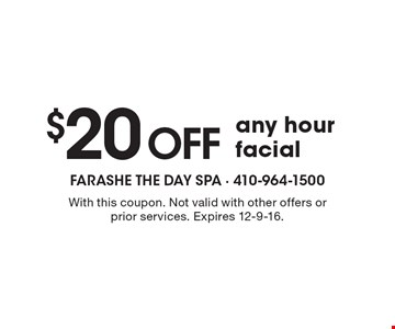 $20 off any hour facial. With this coupon. Not valid with other offers or prior services. Expires 12-9-16.