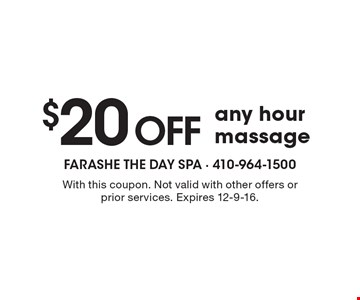 $20 off any hour massage. With this coupon. Not valid with other offers or prior services. Expires 12-9-16.