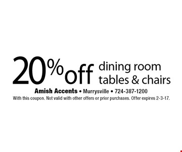 20% off dining room tables & chairs. With this coupon. Not valid with other offers or prior purchases. Offer expires 2-3-17.