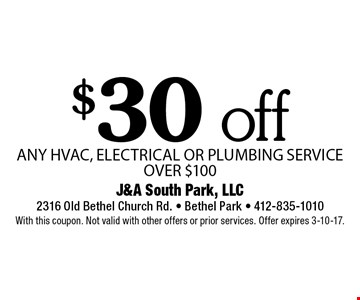 $30 off any hvac, electrical or plumbing service over $100. With this coupon. Not valid with other offers or prior services. Offer expires 3-10-17.